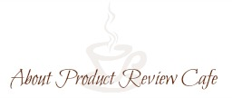 About  Product Review Cafe 5