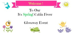 It's Spring! Cabin Fever Giveaway Event Multiple Winners